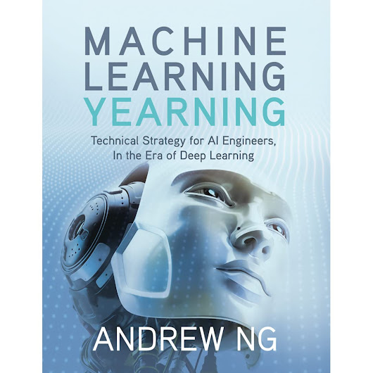 Machine Learning Yearning by Andrew Ng — Reviews, Discussion, Bookclubs, Lists