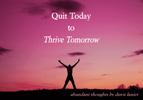 Quit Today to Thrive Tomorrow | bizcoachdawn.com