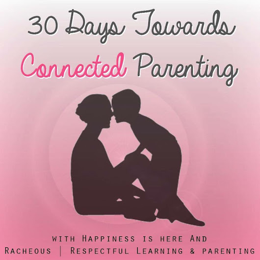 30 Days Towards Connected Parenting - Racheous - Respectful Learning & Parenting