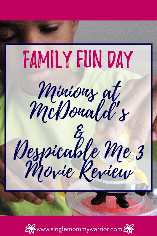 Family Fun Day: Minions at McDonald's and Despicable Me 3 Movie Review - Single Mommy Warrior