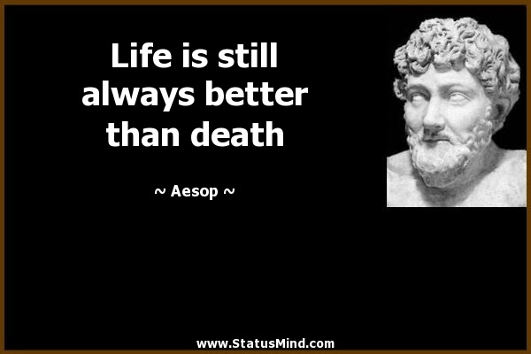 Life Is Still Always Better Than Death Statusmindcom