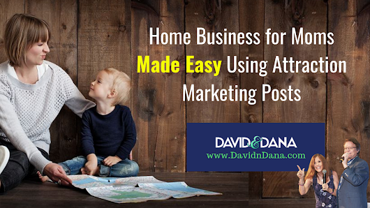 Home Business for Moms Made Easy Using Attraction Marketing Posts