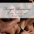 Forget Romance: Five Tales of Erotica
