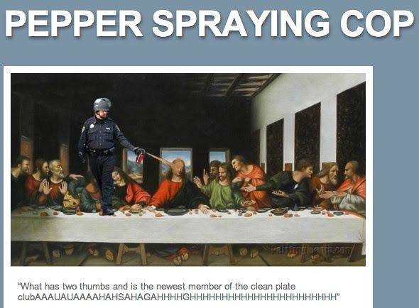 """PEPPER SPRAYING COP, """"What has two thumbs and is the newest member of..."""