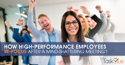 How High-Performance Employees Re-Focus after a mind-shattering meeting?