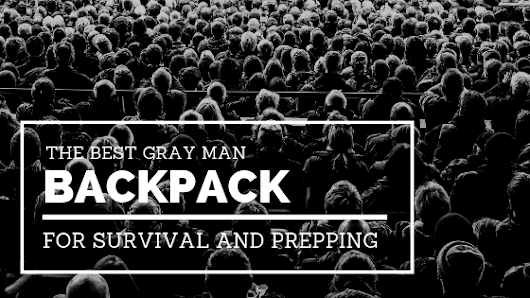 The Best Gray Man Backpack for Survival and Prepping - TruePrepper