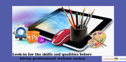 Look-in for the skills and qualities before hiring professional website maker