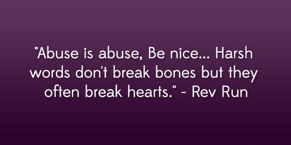 Abuse Is Abuse Be Nice Harsh Words Dont Break Bones But They