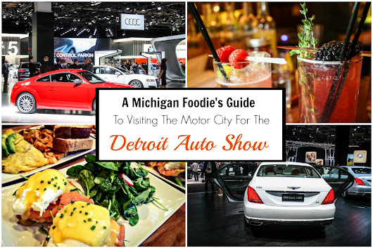 Visiting The Detroit Auto Show: The Ultimate Foodie's Guide To The Motor City + 24 Hours To Win Your NAIAS Tickets