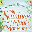 My Summer of Magic Moments by Caroline Roberts