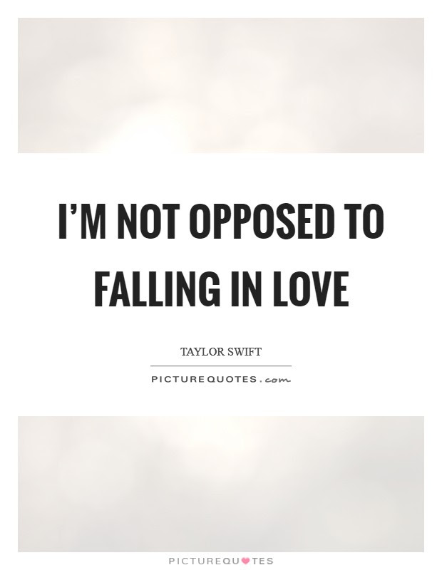 I\u002639;m not opposed to falling in love  Picture Quotes