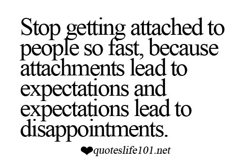 Stop Getting Attached To People So Fast Because Attachments Lead To