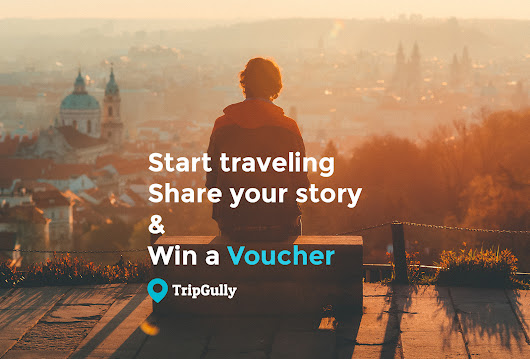 Share your travel story and win voucher - Travel contest 25th June to 9th July - CLOSED | TripGully