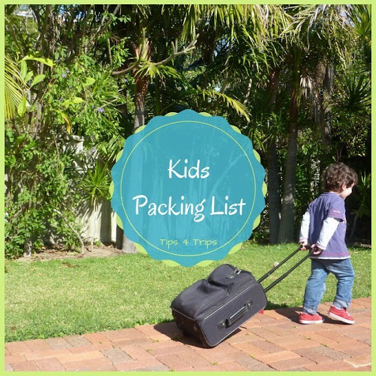 Kids Packing List: 3 Essentials to Create the Best Family Trip - Tips 4 Trips