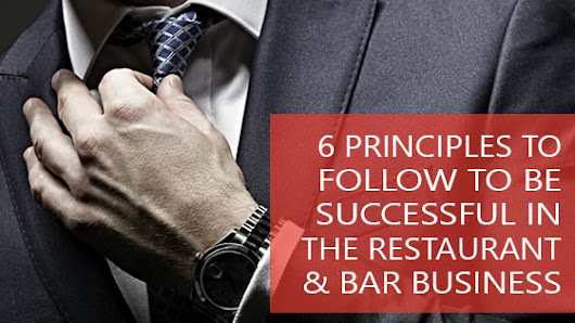 6 Principles To Follow To Be Successful In The Restaurant & Bar Business | Bar Restaurant Success