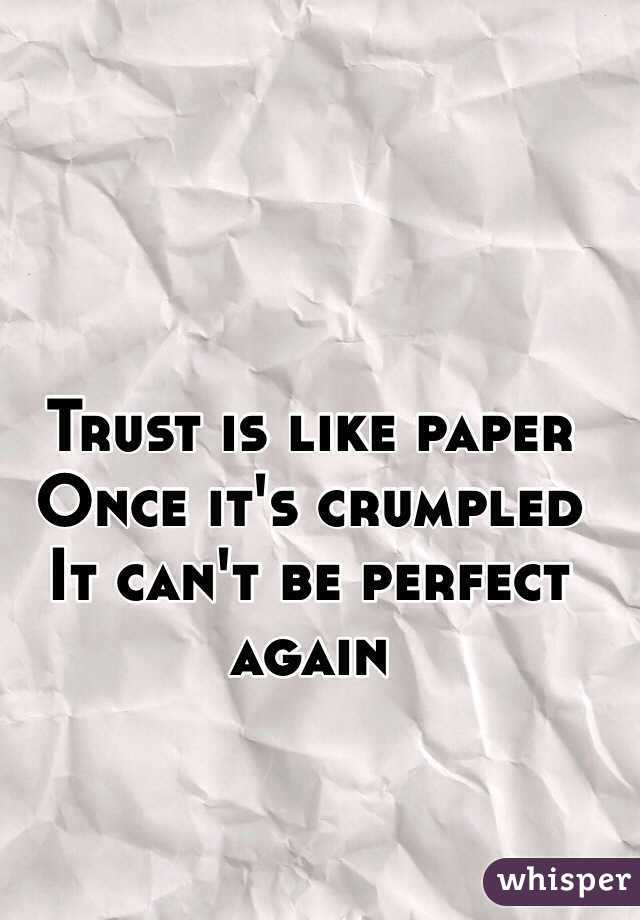 Trust Is Like Paper Once Its Crumpled It Cant Be Perfect Again