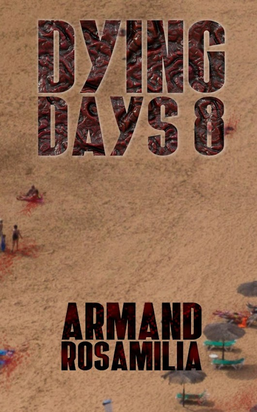 Teaser from Dying Days 8 by Armand Rosamilia #SummerZombie - Jay Wilburn | Official Author Website