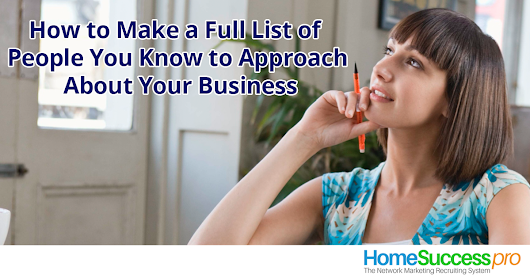 How to make a full list of people you know to approach about your network marketing business