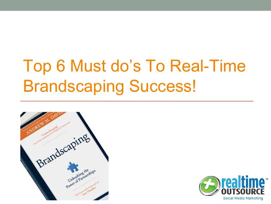 Top 6 Must Do's to Real-time Brandscaping Success!