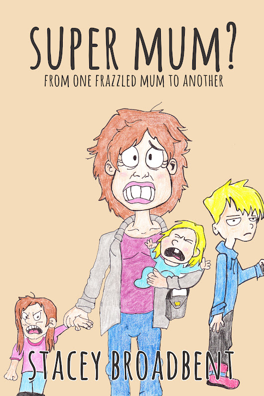Super Mum? From One Frazzled Mum to Another