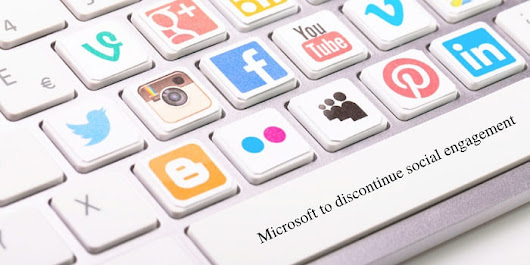 Recent Move of Microsoft to Discontinue Social Engagement