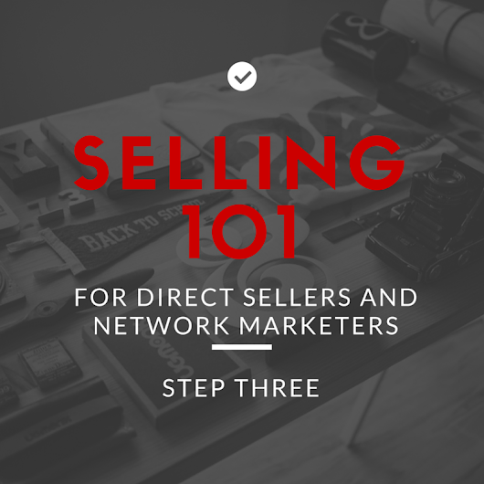 Direct Sellers and Network Marketers: Selling 101, Sell to the Customer's Need
