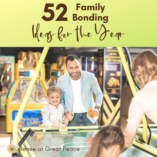 52 Family Bonding Ideas for the Year - Renée at Great Peace