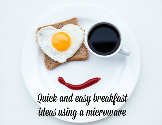 Quick and easy breakfast ideas using the microwave - Emmy's Mummy