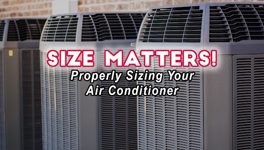 Size Matters! Properly Sizing Your Air Conditioner