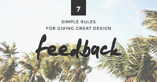 7 Simple Rules for Giving Great Design Feedback | Amanda Schoedel Creative