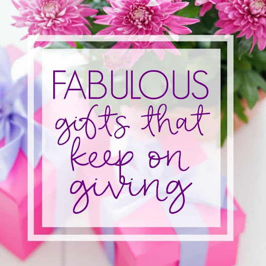 Fabulous Gifts that Keep on Giving - Happy-Go-Lucky