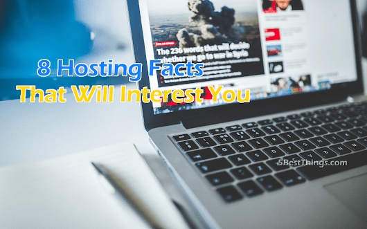 8 Hosting Facts That Will Interest You | 5BestThings