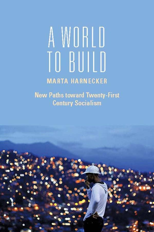 A World to Build by Marta Harnecker