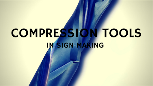 Compression Tools in Sign Making
