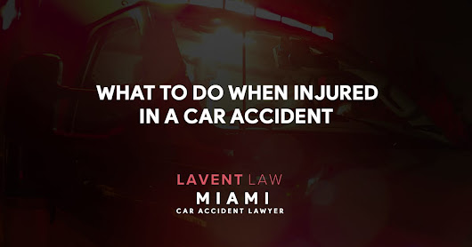 What to Do When Injured in a Car Accident | Lavent Law