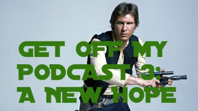 Star Wars: Han Solo Is Our Only Hope: Get Off My Podcast #3