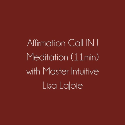 Affirmation call in by Lisa LaJoie Clairvoyant Medium