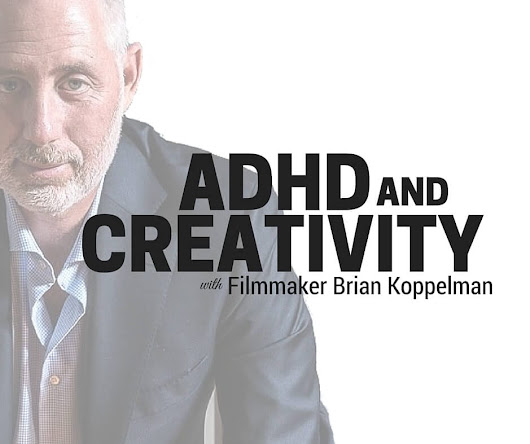 Filmmaker Brian Koppelman On ADHD And Creativity: How To Bust Through Creative Blocks And Succeed