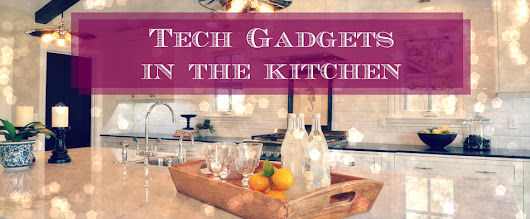 Tech Gadgets to Get You Cooking in the Kitchen