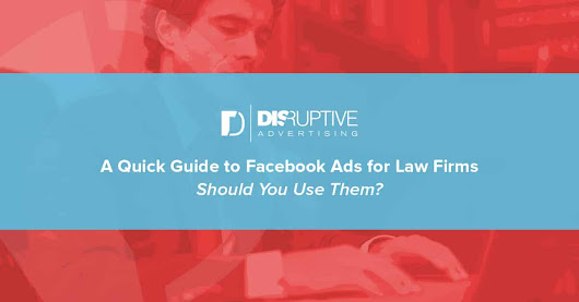 A Quick Guide to Facebook Ads for Law Firms: Should You Try It?