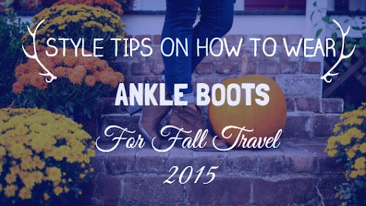 Style Tips On How To Wear Ankle Boots For Fall Travel 2015