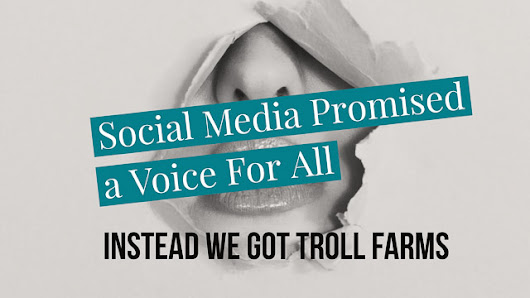 Social Media Promised a Voice For All, Instead We Got Troll Farms