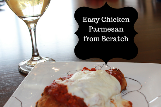 Easy Chicken Parmesan from Scratch - Wine in Mom