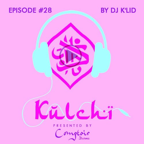 K U L C H I #28 │ Dj K'lid │ لحب و والسلام by Comptoir Darna
