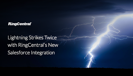 Lightning Strikes Twice with RingCentral's New Salesforce Integration | RingCentral Blog