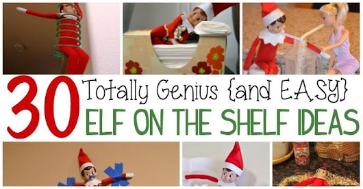 30 Totally Genius and EASY Elf On The Shelf Ideas - Totally The Bomb.com