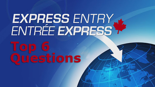 Top 6 Questions Asked About Express Entry