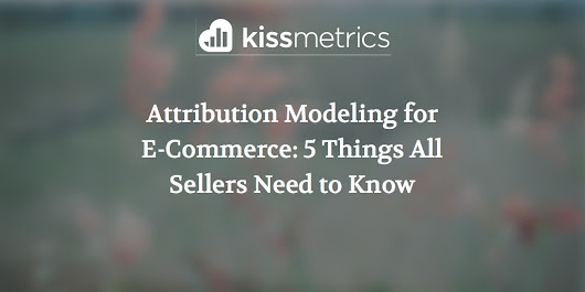 Attribution Modeling for Ecommerce: 5 Things All Sellers Need to Know