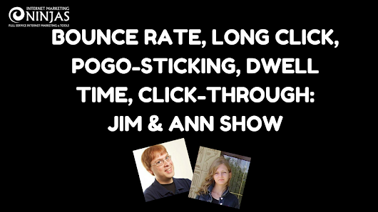 Bounce Rate, Long Click, Pogo-Sticking, Dwell Time, Click-Through: Jim & Ann Show