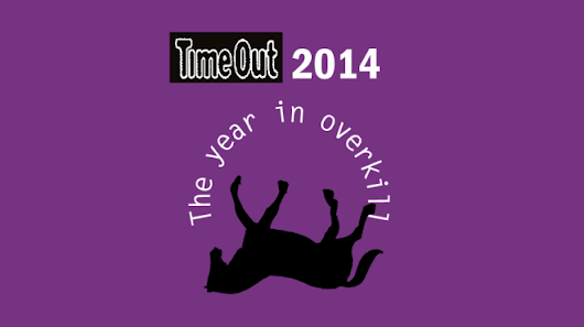 2014: The year in overkill | Time Out